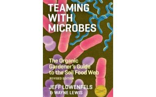 Teaming with Microbes: A Fresh Review for Today's Gardeners