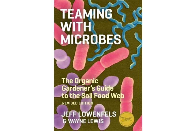 Teaming with Microbes - The Organic Gardener's Guide to the Soil Food Web, Revised Edition | Gardenerspath.com