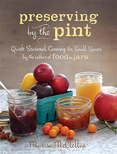 A close up vertical image of the cover of the book Preserving By the Pint: Quick Seasonal Canning for Small Spaces.