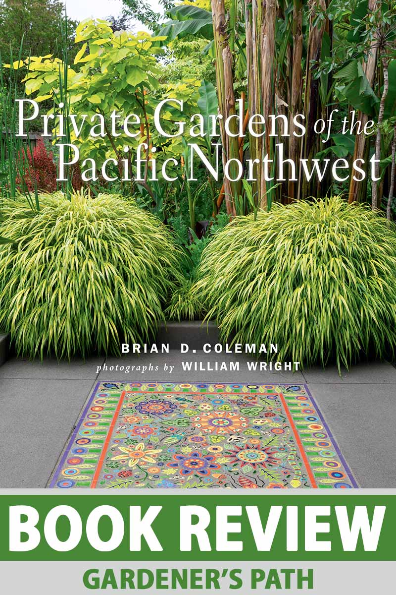 """A close up vertical image of the cover of the book """"Private Gardens of the Pacific Northwest."""" To the bottom of the frame is green and white printed text."""