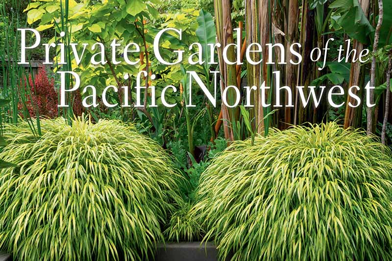"""A close up horizontal image of part of the book cover of """"Private Gardens of the Pacific Northwest."""""""